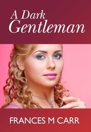 A Dark Gentleman ebook by Frances M Carr
