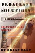 Broadband Solutions ebook by Brian Daly