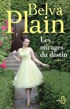 Les Mirages du destin ebook by Belva PLAIN, Rebecca SATZ