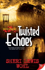 Twisted Echoes - Reluctant Psychic ebook by Sheri Lewis Wohl