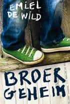 Broergeheim ebook by Emiel de Wild