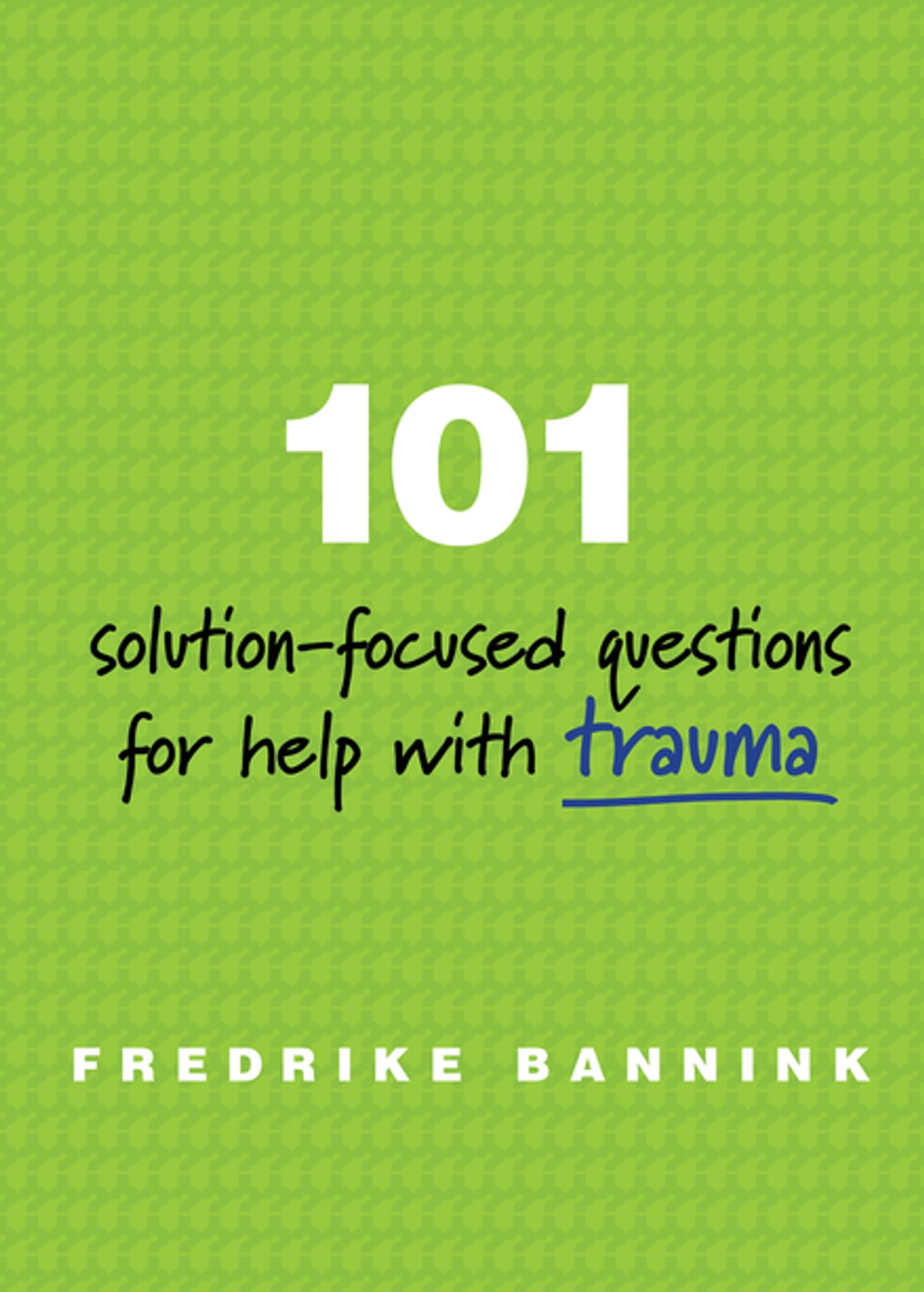 101 Solution-Focused Questions for Help with Trauma eBook by Fredrike  Bannink - 9780393711134 | Rakuten Kobo