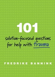 101 Solution-Focused Questions for Help with Trauma ebook by Fredrike Bannink