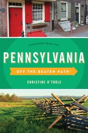 Pennsylvania Off the Beaten Path® - Discover Your Fun ebook by Christine O'toole