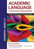 Academic Language in Diverse Classrooms: Mathematics, Grades 6–8 - Promoting Content and Language Learning ebook by Dr. Margo Gottlieb, Gisela Ernst-Slavit