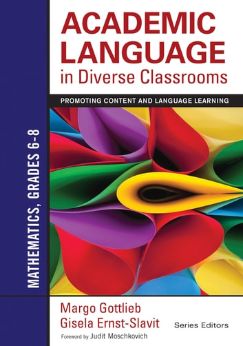 Academic Language in Diverse Classrooms: Mathematics, Grades 6–8 - Promoting Content and Language Learning ebook by Dr. Margo Gottlieb,Gisela Ernst-Slavit