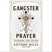 Gangster Prayer - Relentlessly Pursuing God with Passion and Great Expectation audiobook by Autumn Miles
