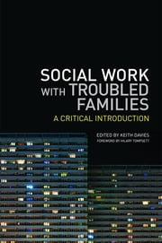 Social Work with Troubled Families - A Critical Introduction ebook by Keith Davies,David Holmes CBE,Sadie Parr,June Thoburn,Carol Hayden,Craig Jenkins,Anna Matczak,Ian Byford,Nigel Hall,Ray Jones
