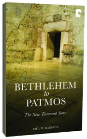 Bethlehem to Patmos: The New Testament Story (Revised 2013) - The New Testament Story ebook by Paul Barnett