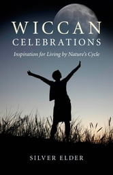 Wiccan Celebrations ebook by Silver Elder