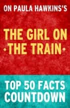 The Girl on the Train: Top 50 Facts Countdown ebook by Taylor Swift Green