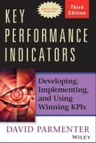 Key Performance Indicators - Developing, Implementing, and Using Winning KPIs ebook by David Parmenter