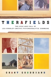 Therafields: The Rise and Fall of Lea Hindley-Smith's Psychoanalytic Commune ebook by Goodbrand, Grant
