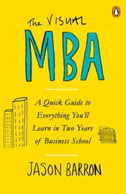 The Visual MBA - A Quick Guide to Everything You'll Learn in Two Years of Business School ebook by Jason Barron