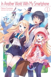 In Another World With My Smartphone: Volume 1 ebook by Patora Fuyuhara