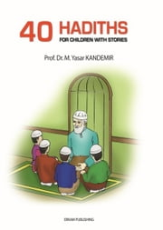 40 Hadiths for Children with Stories ebook by M. Yasar Kandemir