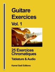 Guitare Exercices Vol. 1 - 25 Exercices Chromatiques ebook by Kamel Sadi