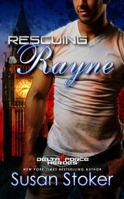 Rescuing Rayne - Army Delta Force/Military Romance ebook by Susan Stoker
