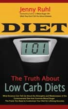 Diet 101: The Truth About Low Carb Diets eBook by Jenny Ruhl