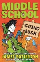 Middle School: Going Bush ebook by Martin Chatterton, James Patterson