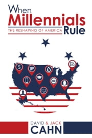 When Millennials Rule - The Reshaping of America ebook by David Cahn,Jack Cahn