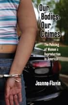 Our Bodies, Our Crimes ebook by Jeanne Flavin