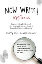 Now Write! Mysteries - Suspense, Crime, Thriller, and Other Mystery Fiction Exercises from Today's Best Writers and Teachers ebook by Sherry Ellis,Laurie Lamson