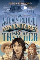 The Actual & Truthful Adventures of Becky Thatcher ebook by Jessica Lawson, Iacopo Bruno