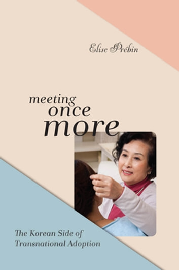 Meeting Once More - The Korean Side of Transnational Adoption ebook by Elise M. Prébin
