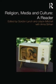 Religion, Media and Culture: A Reader ebook by Gordon Lynch,Jolyon Mitchell,Anna Strhan