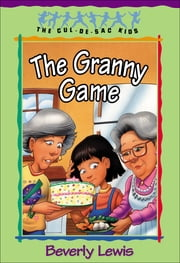 Granny Game, The (Cul-de-sac Kids Book #20) ebook by Beverly Lewis