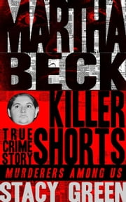 Martha Beck - Killer Shorts: Murderers Among Us ebook by Stacy Green