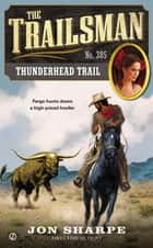 The Trailsman #385 - Thunderhead Trail ebook by Jon Sharpe