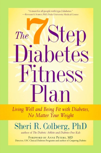The 7 Step Diabetes Fitness Plan - Living Well and Being Fit with Diabetes, No Matter Your Weight ebook by Sheri Colberg-Ochs