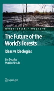 The Future of the World's Forests - Ideas vs Ideologies ebook by Jim Douglas,Markku Simula
