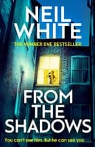 From The Shadows - The gripping thriller that will keep you hooked until the very end ebook by Neil White