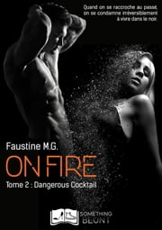On Fire, tome 2 : Dangerous Cocktail ebook by Faustine M.G