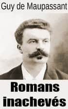 Romans inachevés ebook by Guy de Maupassant