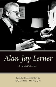 Alan Jay Lerner - A Lyricist's Letters ebook by Dominic McHugh