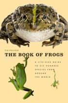 The Book of Frogs ebook by Tim Halliday