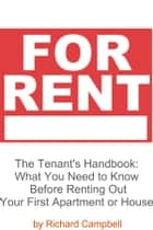 The Tenant's Handbook - What You Need to Know Before Renting Out Your First Apartment or House ebook by Richard Campbell