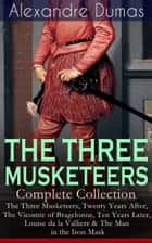 THE THREE MUSKETEERS - Complete Collection: The Three Musketeers, Twenty Years After, The Vicomte of Bragelonne, Ten Years Later, Louise da la Valliere & The Man in the Iron Mask ebook by Alexandre Dumas,William Robson