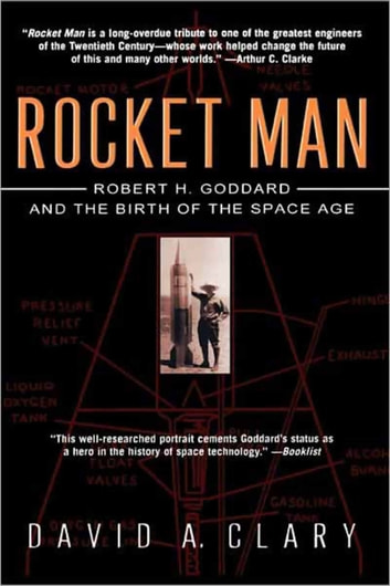 Rocket Man - Robert H. Goddard and the Birth of the Space Age ebook by David A. Clary