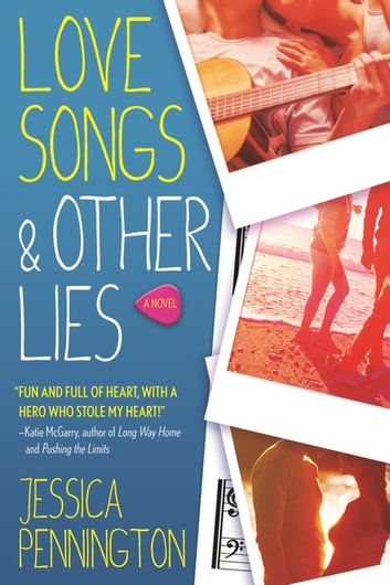 Love Songs & Other Lies - A Novel ebook by Jessica Pennington