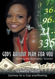 God's Bailout Plan for You - During the Economic Turmoil ebook by Stephanie Jasmin