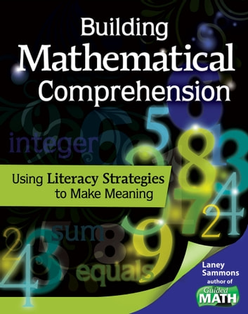 Building Mathematical Comprehension: Using Literacy Strategies to Make Meaning ebook by Sammons,Laney