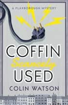 Coffin, Scarcely Used ebook by Colin Watson