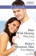 Date With Destiny/Haley's Mountain Man ebook by Helen Lacey, Tracy Madison