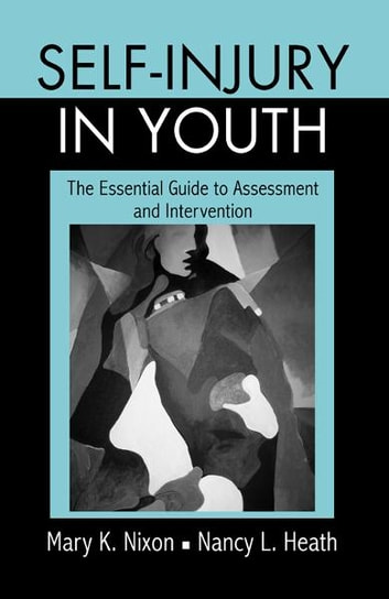 Self-Injury in Youth - The Essential Guide to Assessment and Intervention ebook by