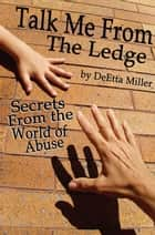 Talk Me from the Ledge ebook by DeEtta Miller